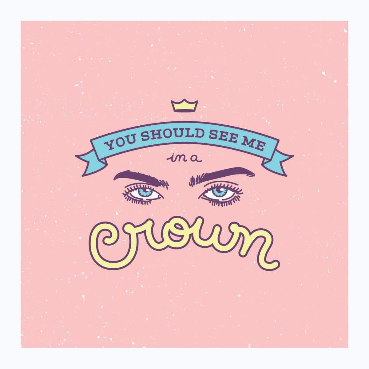 """Ilustración. Los ojos de Billie con la frase de una de sus canciones: """"you should see me in a crown"""" (en español, deberías verme con una corona)"""
